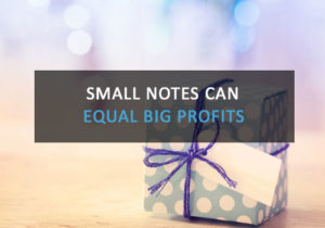 Purchasing Small Notes Can Equal Big Profits